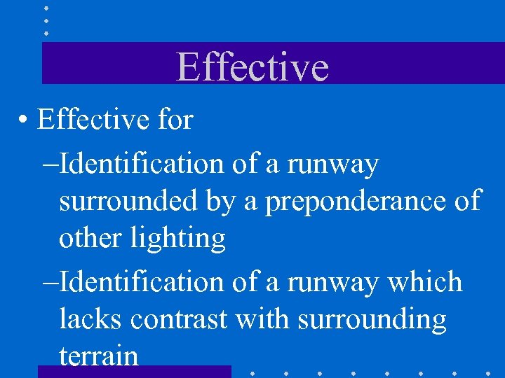 Effective • Effective for –Identification of a runway surrounded by a preponderance of other