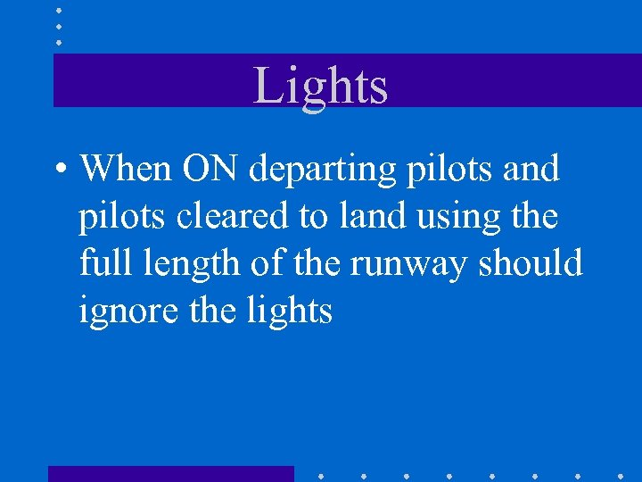 Lights • When ON departing pilots and pilots cleared to land using the full