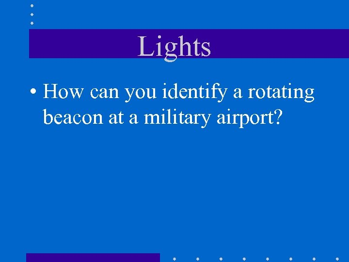 Lights • How can you identify a rotating beacon at a military airport?
