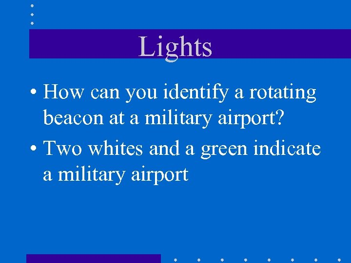 Lights • How can you identify a rotating beacon at a military airport? •