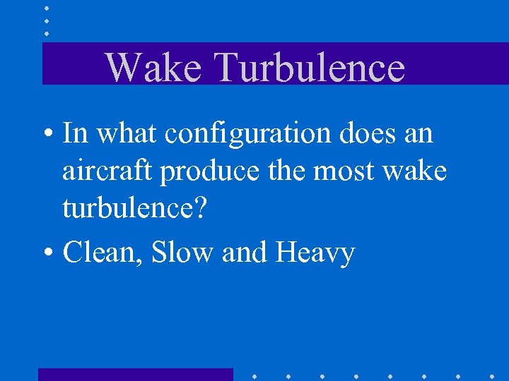 Wake Turbulence • In what configuration does an aircraft produce the most wake turbulence?