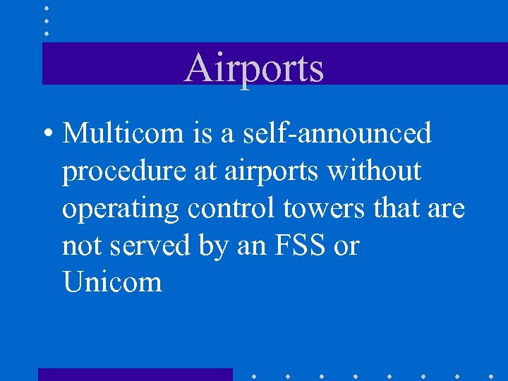 Airports • Multicom is a self-announced procedure at airports without operating control towers that