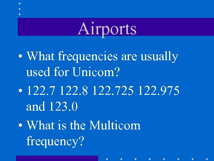 Airports • What frequencies are usually used for Unicom? • 122. 7 122. 8
