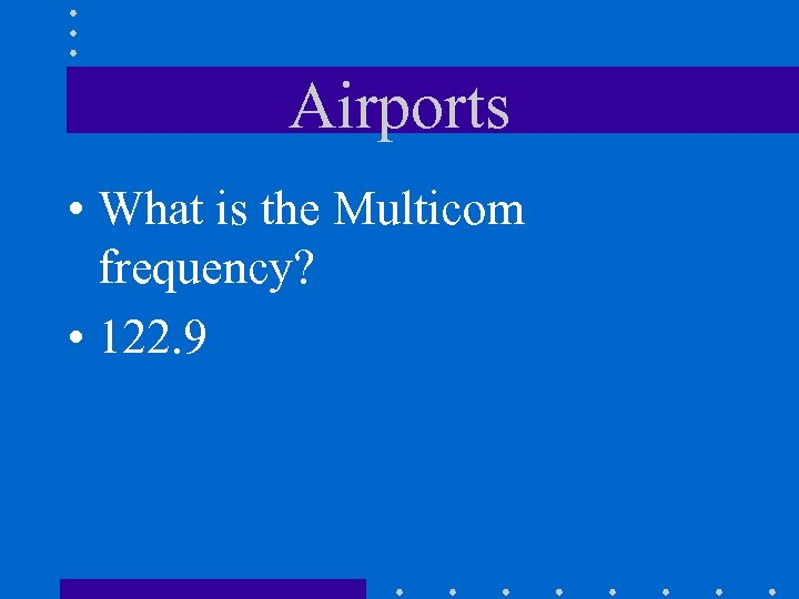 Airports • What is the Multicom frequency? • 122. 9