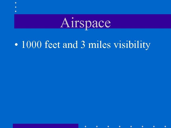 Airspace • 1000 feet and 3 miles visibility