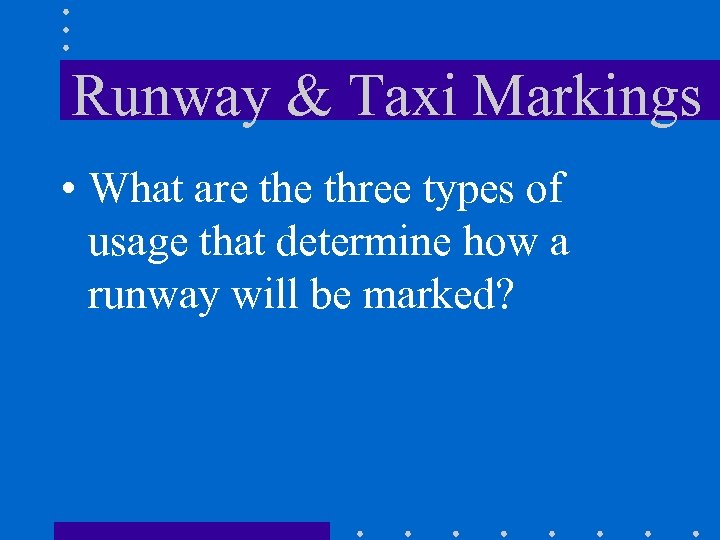 Runway & Taxi Markings • What are three types of usage that determine how