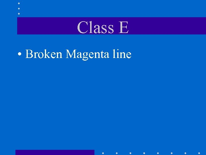 Class E • Broken Magenta line