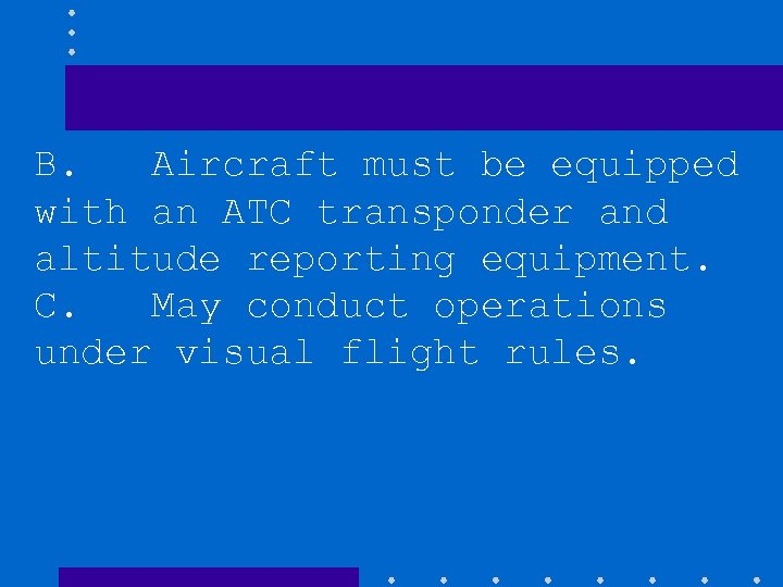 B. Aircraft must be equipped with an ATC transponder and altitude reporting equipment. C.