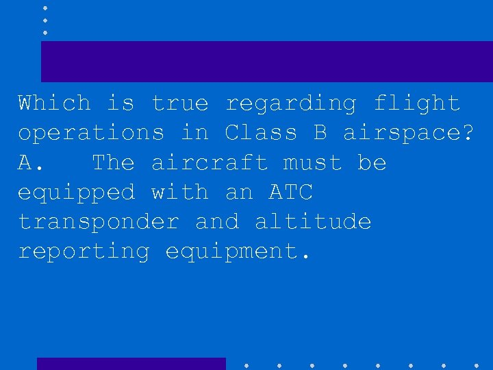 Which is true regarding flight operations in Class B airspace? A. The aircraft must