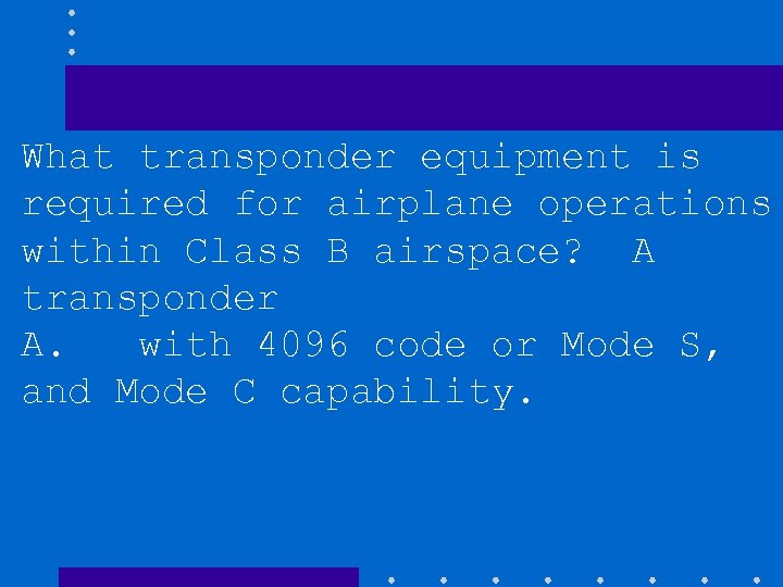 What transponder equipment is required for airplane operations within Class B airspace? A transponder