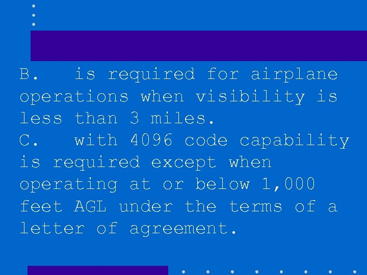 B. is required for airplane operations when visibility is less than 3 miles. C.