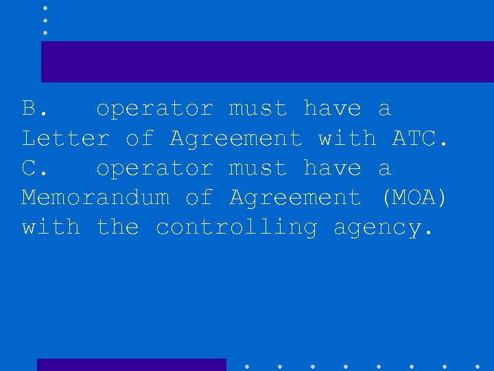 B. operator must have a Letter of Agreement with ATC. C. operator must have