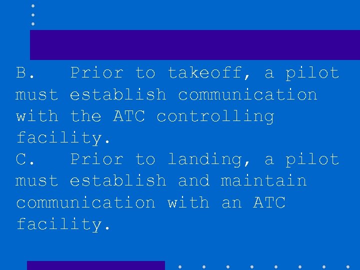 B. Prior to takeoff, a pilot must establish communication with the ATC controlling facility.