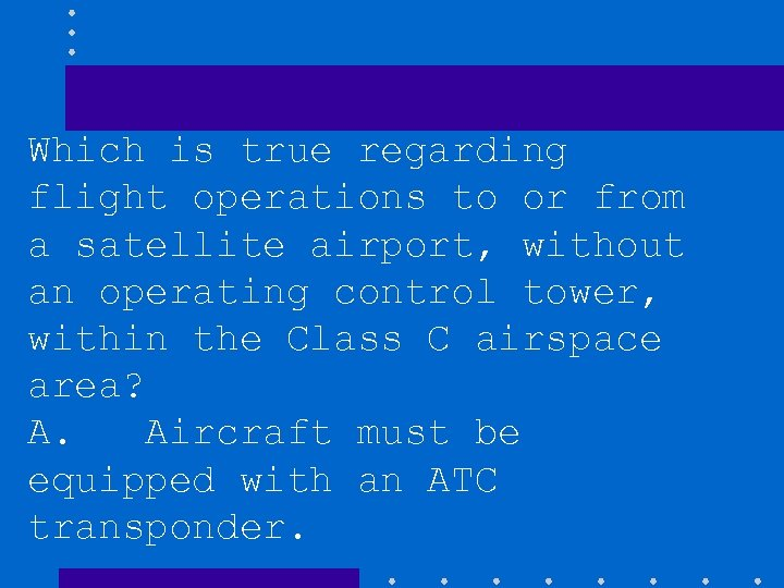 Which is true regarding flight operations to or from a satellite airport, without an