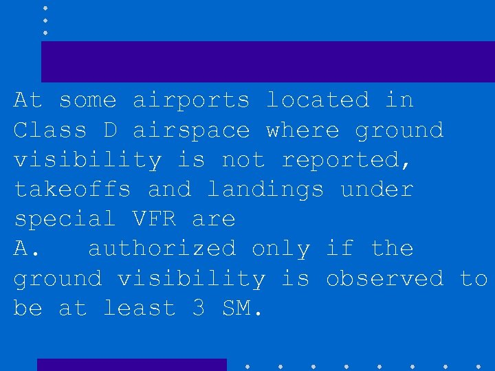 At some airports located in Class D airspace where ground visibility is not reported,