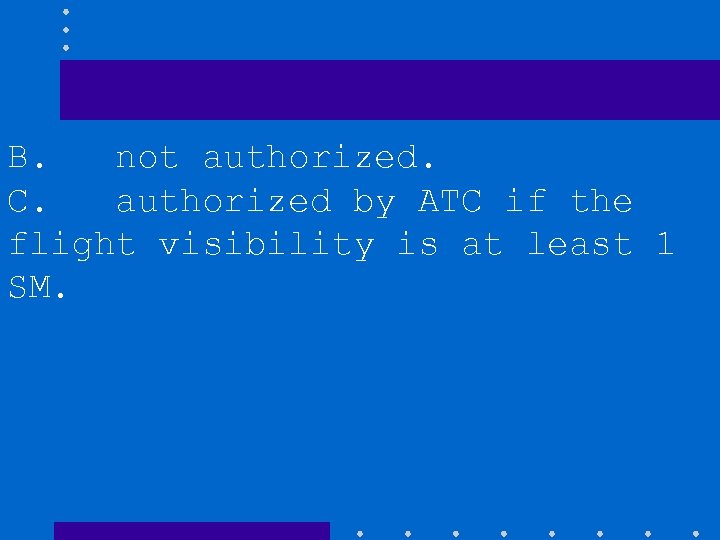 B. not authorized. C. authorized by ATC if the flight visibility is at least