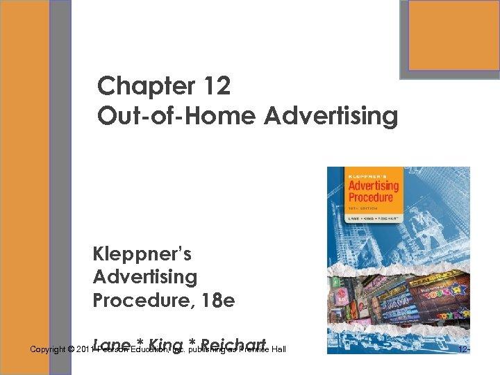 Chapter 12 Out-of-Home Advertising Kleppner's Advertising Procedure, 18 e Lane * King * Reichart