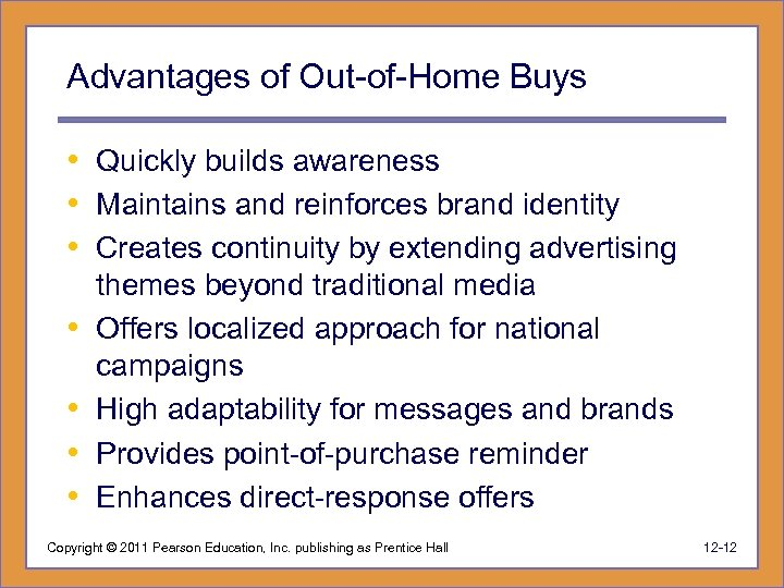 Advantages of Out-of-Home Buys • Quickly builds awareness • Maintains and reinforces brand identity
