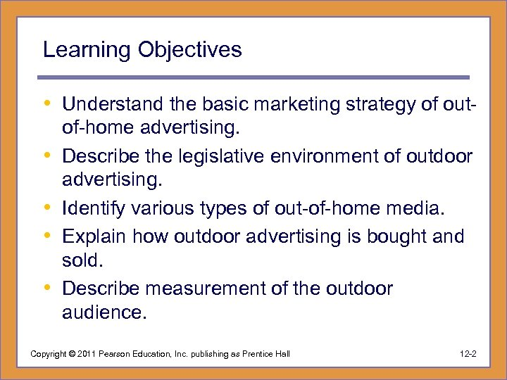 Learning Objectives • Understand the basic marketing strategy of out • • of-home advertising.