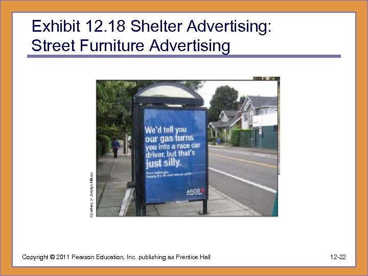 Exhibit 12. 18 Shelter Advertising: Street Furniture Advertising Copyright © 2011 Pearson Education, Inc.