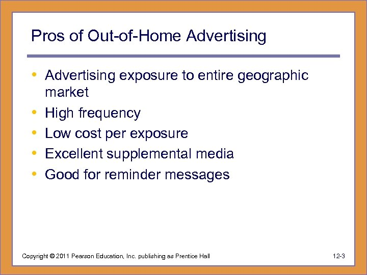 Pros of Out-of-Home Advertising • Advertising exposure to entire geographic • • market High