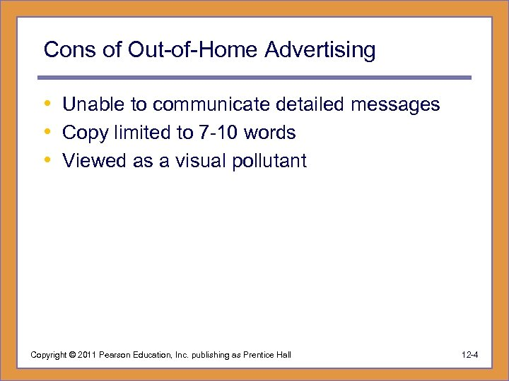 Cons of Out-of-Home Advertising • Unable to communicate detailed messages • Copy limited to