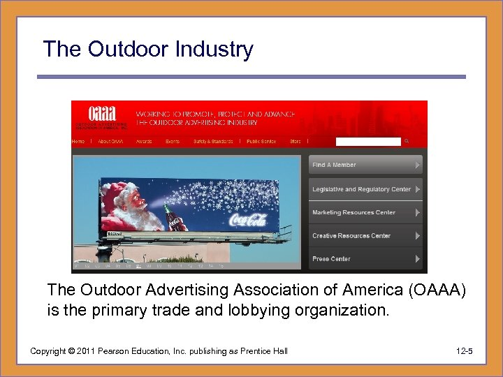 The Outdoor Industry The Outdoor Advertising Association of America (OAAA) is the primary trade
