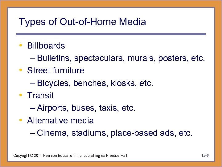 Types of Out-of-Home Media • Billboards – Bulletins, spectaculars, murals, posters, etc. • Street