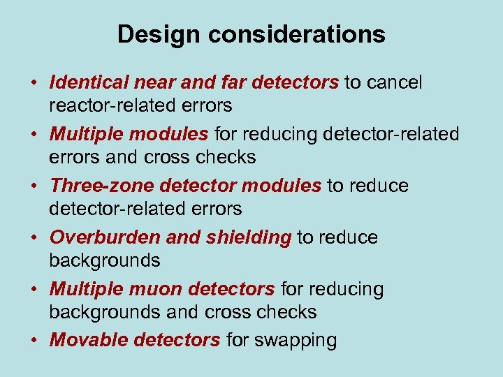 Design considerations • Identical near and far detectors to cancel reactor-related errors • Multiple