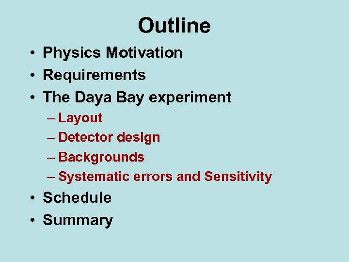 Outline • Physics Motivation • Requirements • The Daya Bay experiment – Layout –