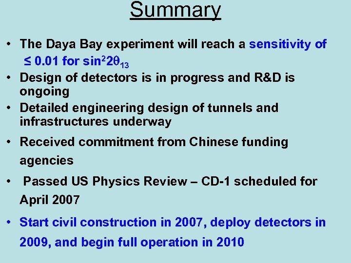 Summary • The Daya Bay experiment will reach a sensitivity of ≤ 0. 01