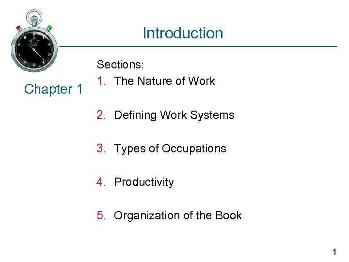 Introduction Chapter 1 Sections: 1. The Nature of Work 2. Defining Work Systems 3.