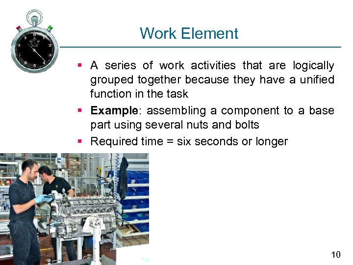 Work Element § A series of work activities that are logically grouped together because