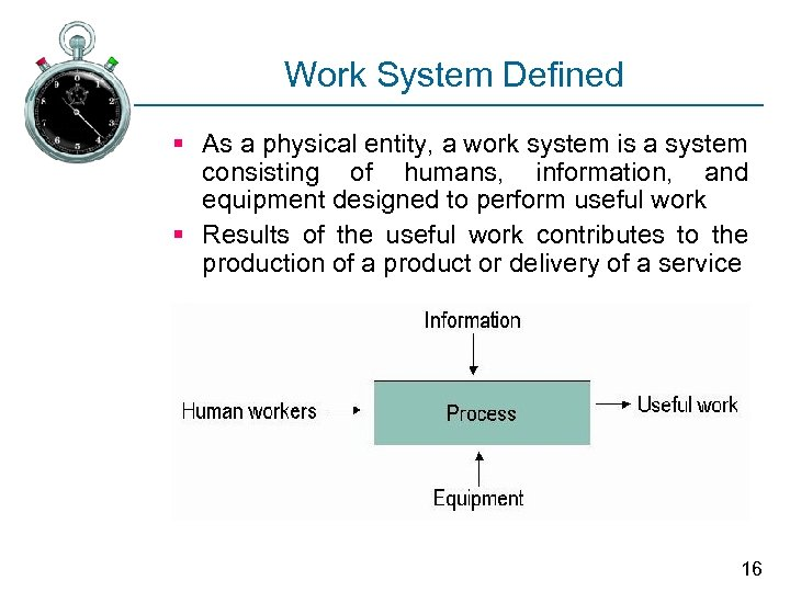 Work System Defined § As a physical entity, a work system is a system
