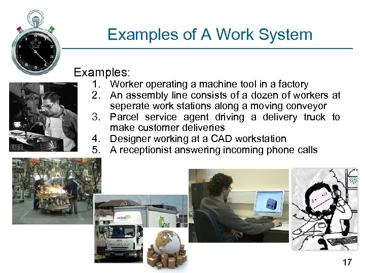 Examples of A Work System Examples: 1. Worker operating a machine tool in a