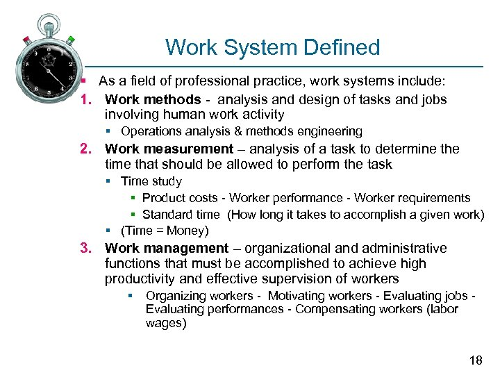 Work System Defined § As a field of professional practice, work systems include: 1.