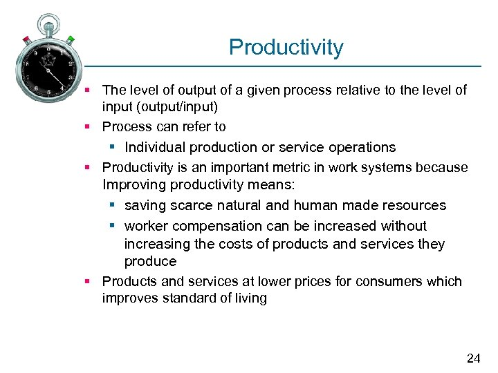 Productivity § The level of output of a given process relative to the level