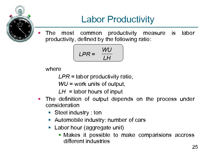 Labor Productivity § The most common productivity measure productivity, defined by the following ratio: