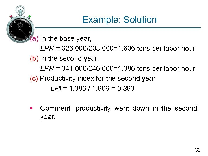 Example: Solution (a) In the base year, LPR = 326, 000/203, 000=1. 606 tons