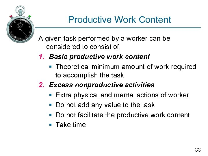 Productive Work Content A given task performed by a worker can be considered to