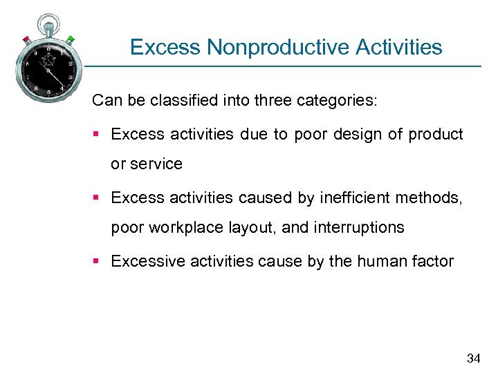 Excess Nonproductive Activities Can be classified into three categories: § Excess activities due to