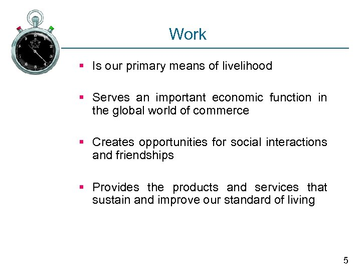 Work § Is our primary means of livelihood § Serves an important economic function