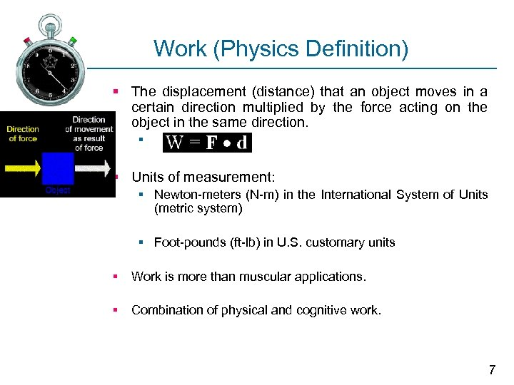 Work (Physics Definition) § The displacement (distance) that an object moves in a certain