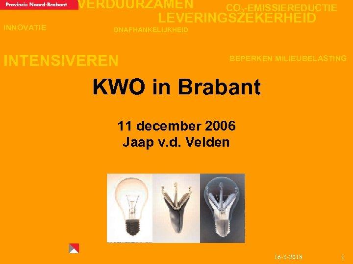 INNOVATIE VERDUURZAMEN CO 2 -EMISSIEREDUCTIE LEVERINGSZEKERHEID ONAFHANKELIJKHEID INTENSIVEREN BEPERKEN MILIEUBELASTING KWO in Brabant 11