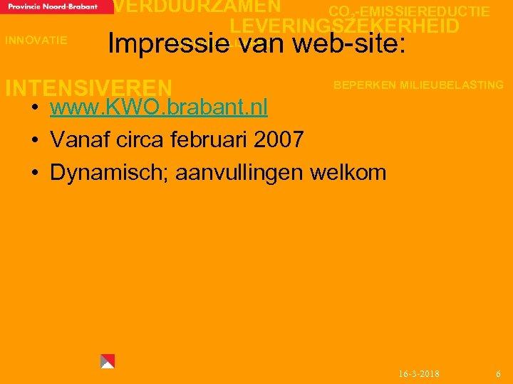 INNOVATIE VERDUURZAMEN CO 2 -EMISSIEREDUCTIE LEVERINGSZEKERHEID Impressie van web-site: ONAFHANKELIJKHEID BEPERKEN MILIEUBELASTING INTENSIVEREN •