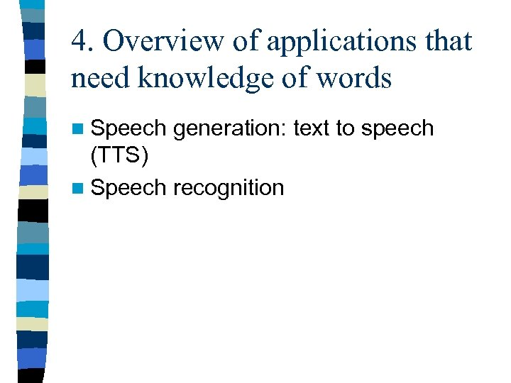 4. Overview of applications that need knowledge of words n Speech generation: text to