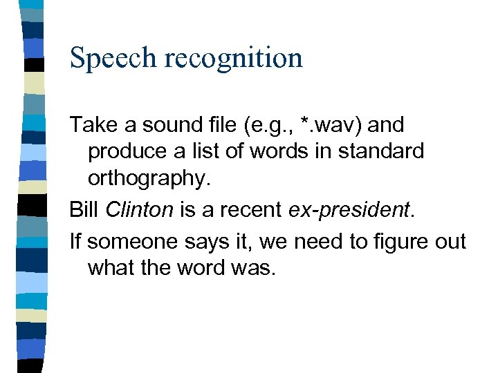 Speech recognition Take a sound file (e. g. , *. wav) and produce a