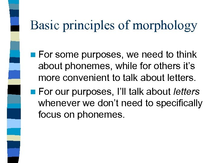 Basic principles of morphology n For some purposes, we need to think about phonemes,