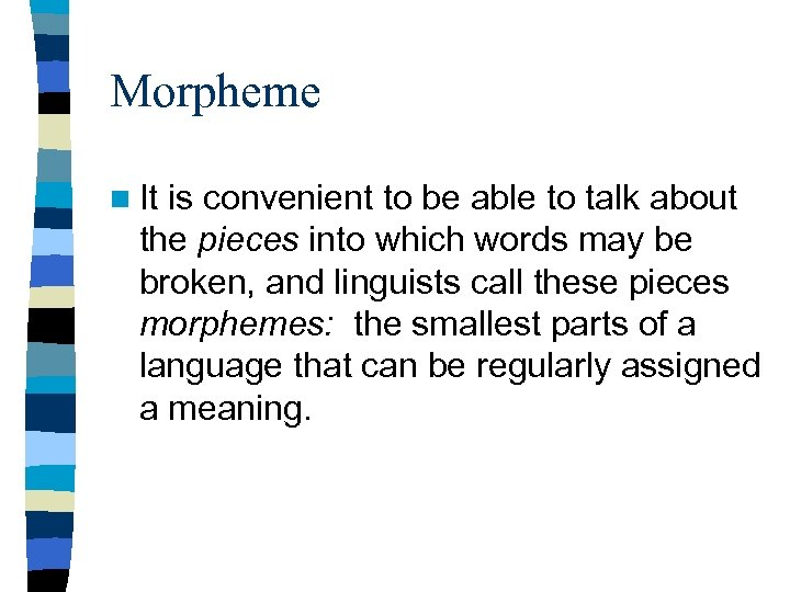 Morpheme n It is convenient to be able to talk about the pieces into