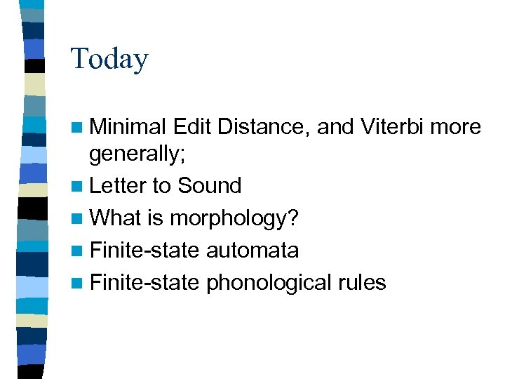 Today n Minimal Edit Distance, and Viterbi more generally; n Letter to Sound n